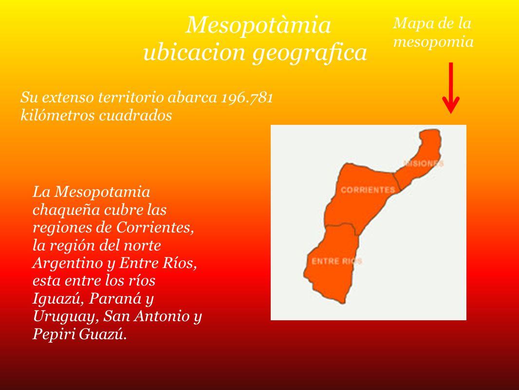 Mesopotàmia ubicacion geografica Su extenso territorio abarca 196.781 kilómetros cuadrados La Mesopotamia chaqueña cubre las regiones de Corrientes, l