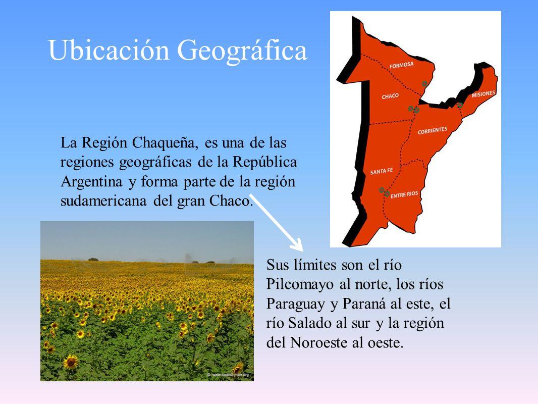 Ubicación Geográfica La Región Chaqueña, es una de las regiones geográficas de la República Argentina y forma parte de la región sudamericana del gran