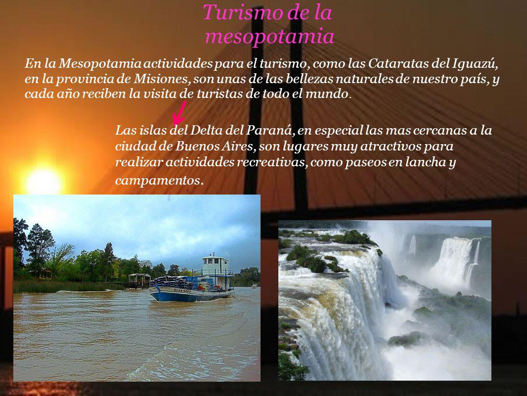 Turismo de la mesopotamia En la Mesopotamia actividades para el turismo, como las Cataratas del Iguazú, en la provincia de Misiones, son unas de las b