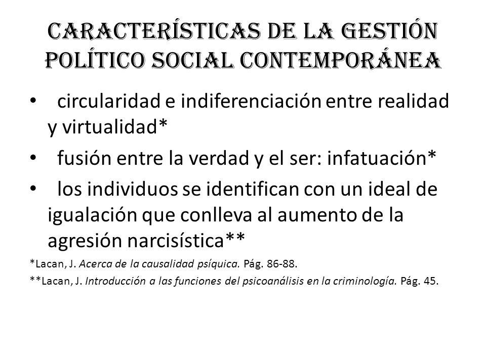 Características de la gestión político social contemporánea circularidad e indiferenciación entre realidad y virtualidad* fusión entre la verdad y el