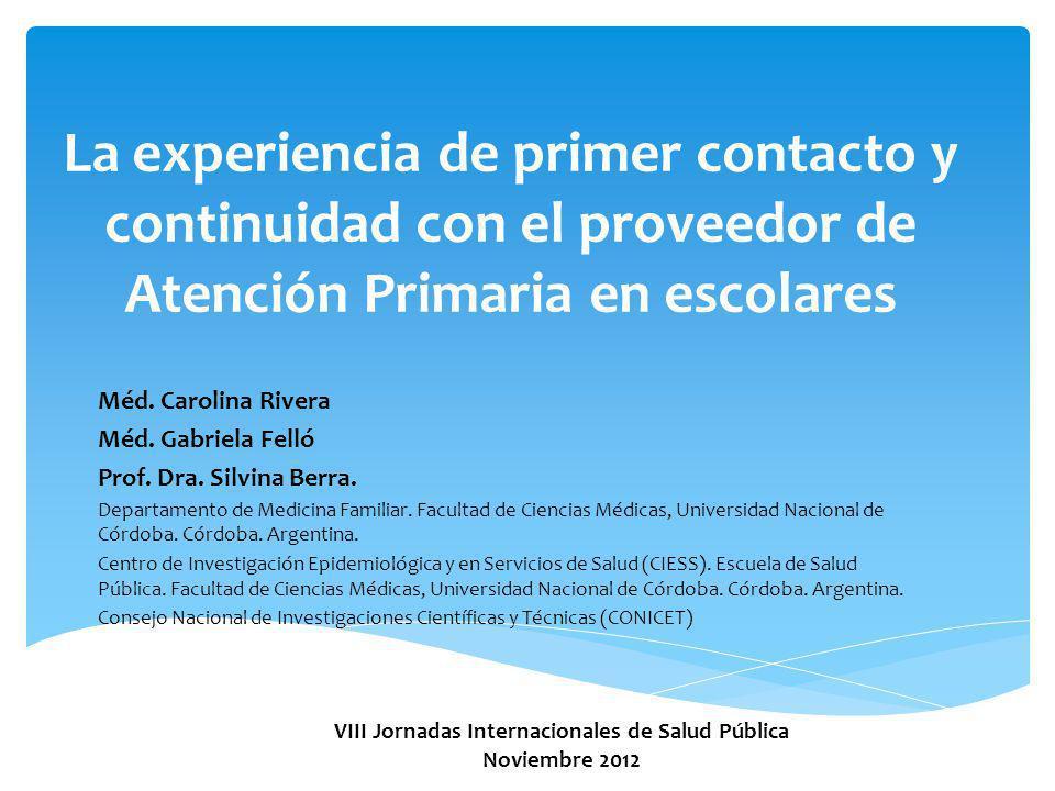 La experiencia de primer contacto y continuidad con el proveedor de Atención Primaria en escolares Méd. Carolina Rivera Méd. Gabriela Felló Prof. Dra.