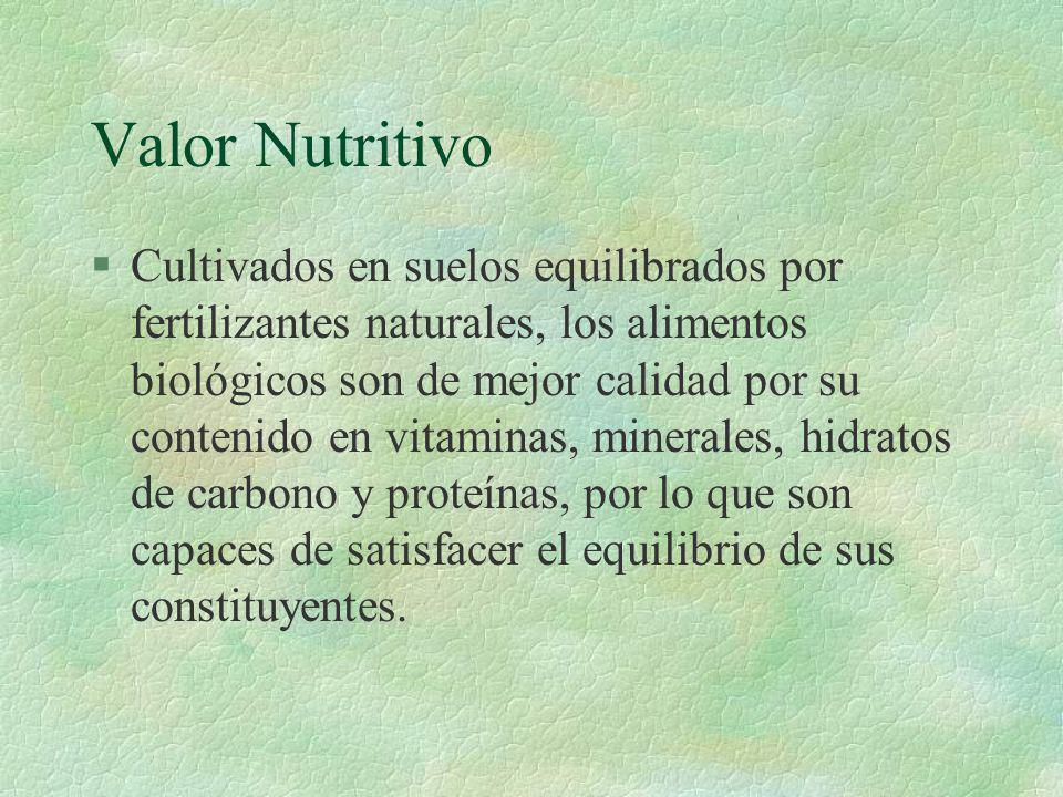 Valor Nutritivo §Cultivados en suelos equilibrados por fertilizantes naturales, los alimentos biológicos son de mejor calidad por su contenido en vita