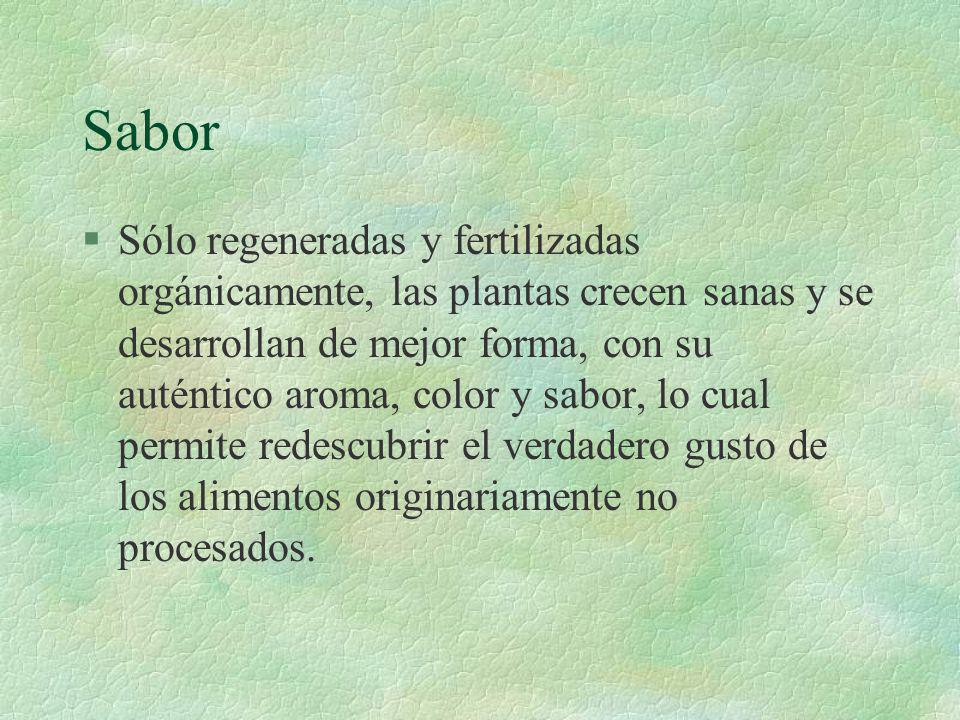 Sabor §Sólo regeneradas y fertilizadas orgánicamente, las plantas crecen sanas y se desarrollan de mejor forma, con su auténtico aroma, color y sabor,