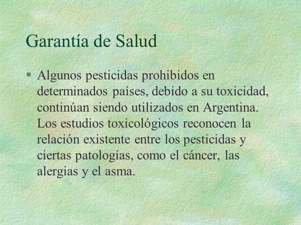Garantía de Salud §Algunos pesticidas prohibidos en determinados países, debido a su toxicidad, continúan siendo utilizados en Argentina. Los estudios