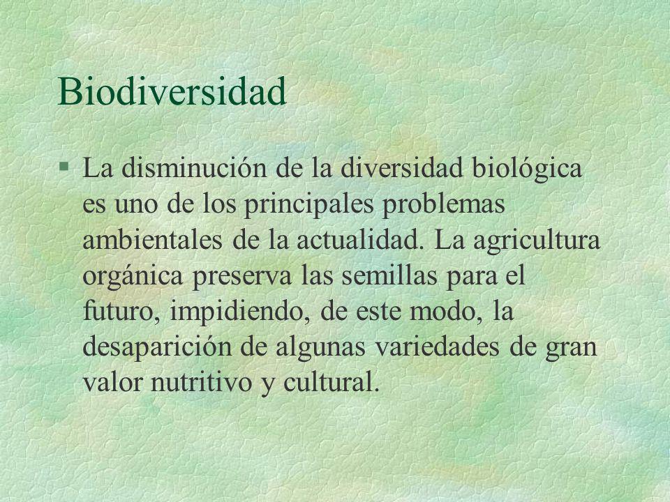 Biodiversidad §La disminución de la diversidad biológica es uno de los principales problemas ambientales de la actualidad. La agricultura orgánica pre