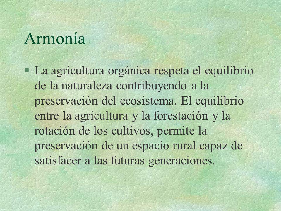 Armonía §La agricultura orgánica respeta el equilibrio de la naturaleza contribuyendo a la preservación del ecosistema. El equilibrio entre la agricul