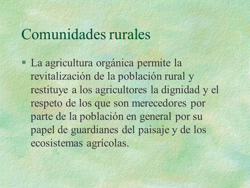 Comunidades rurales §La agricultura orgánica permite la revitalización de la población rural y restituye a los agricultores la dignidad y el respeto d