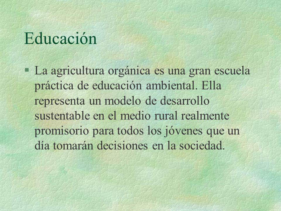 Educación §La agricultura orgánica es una gran escuela práctica de educación ambiental. Ella representa un modelo de desarrollo sustentable en el medi