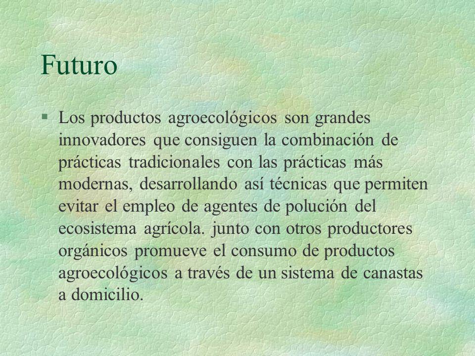 Futuro §Los productos agroecológicos son grandes innovadores que consiguen la combinación de prácticas tradicionales con las prácticas más modernas, d