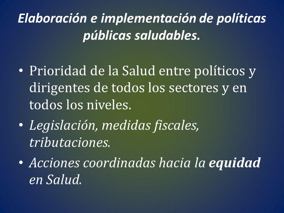 Elaboración e implementación de políticas públicas saludables. Prioridad de la Salud entre políticos y dirigentes de todos los sectores y en todos los