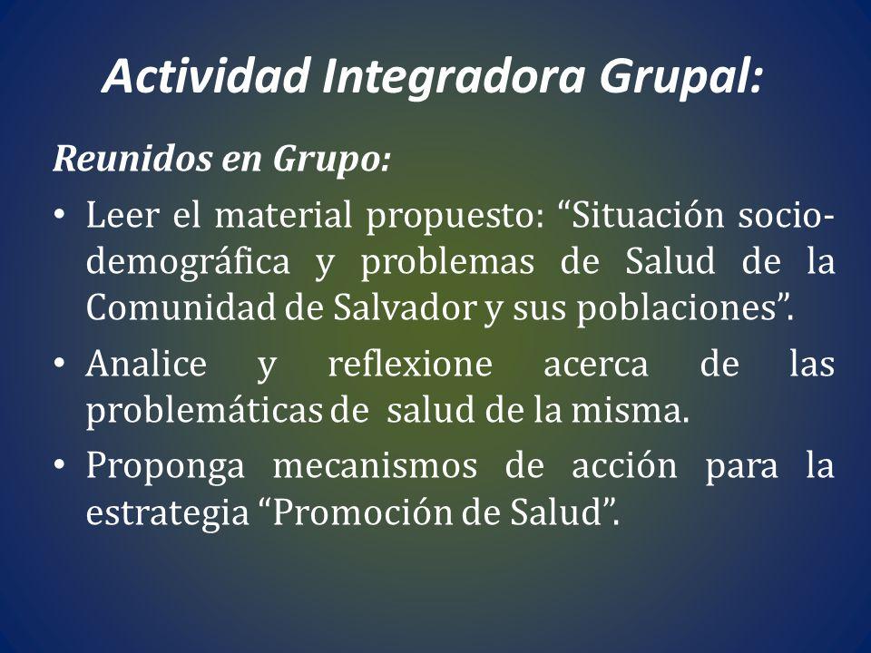 Actividad Integradora Grupal: Reunidos en Grupo: Leer el material propuesto: Situación socio- demográfica y problemas de Salud de la Comunidad de Salv