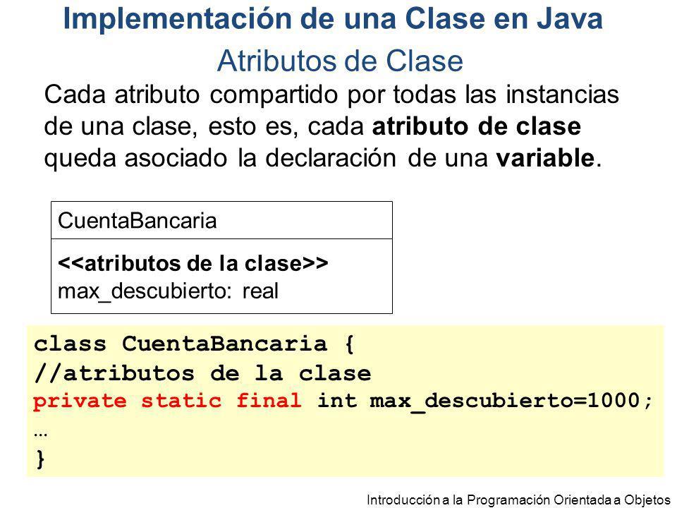Cada atributo compartido por todas las instancias de una clase, esto es, cada atributo de clase queda asociado la declaración de una variable. Introdu