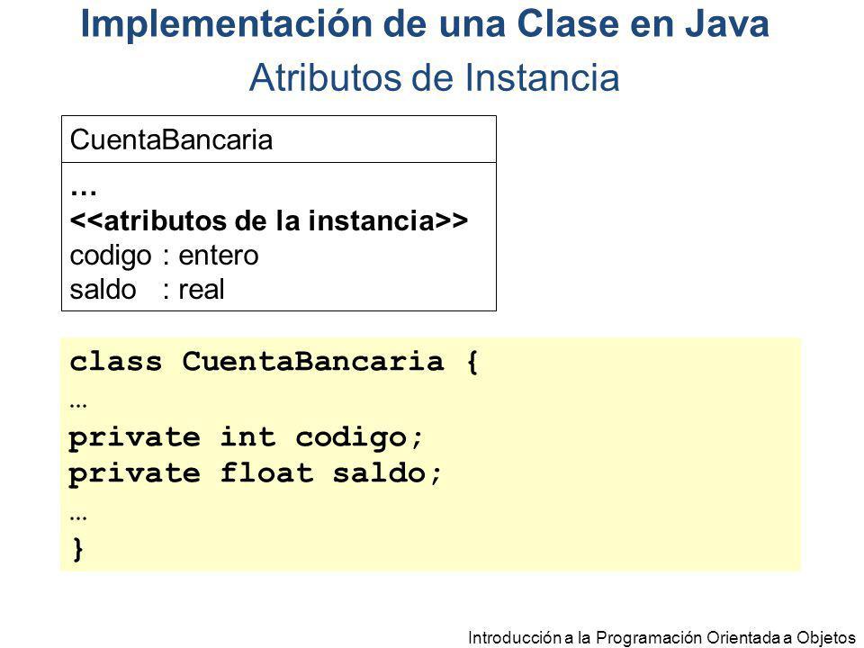 Introducción a la Programación Orientada a Objetos CuentaBancaria … > codigo : entero saldo : real class CuentaBancaria { … private int codigo; privat