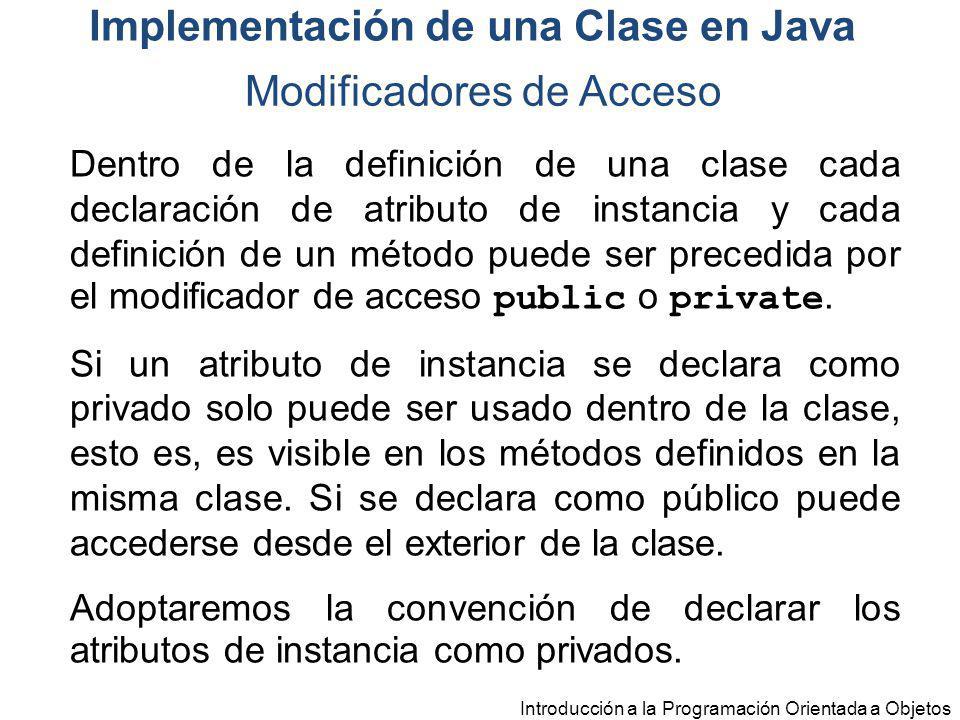 Introducción a la Programación Orientada a Objetos Modificadores de Acceso Implementación de una Clase en Java Dentro de la definición de una clase ca