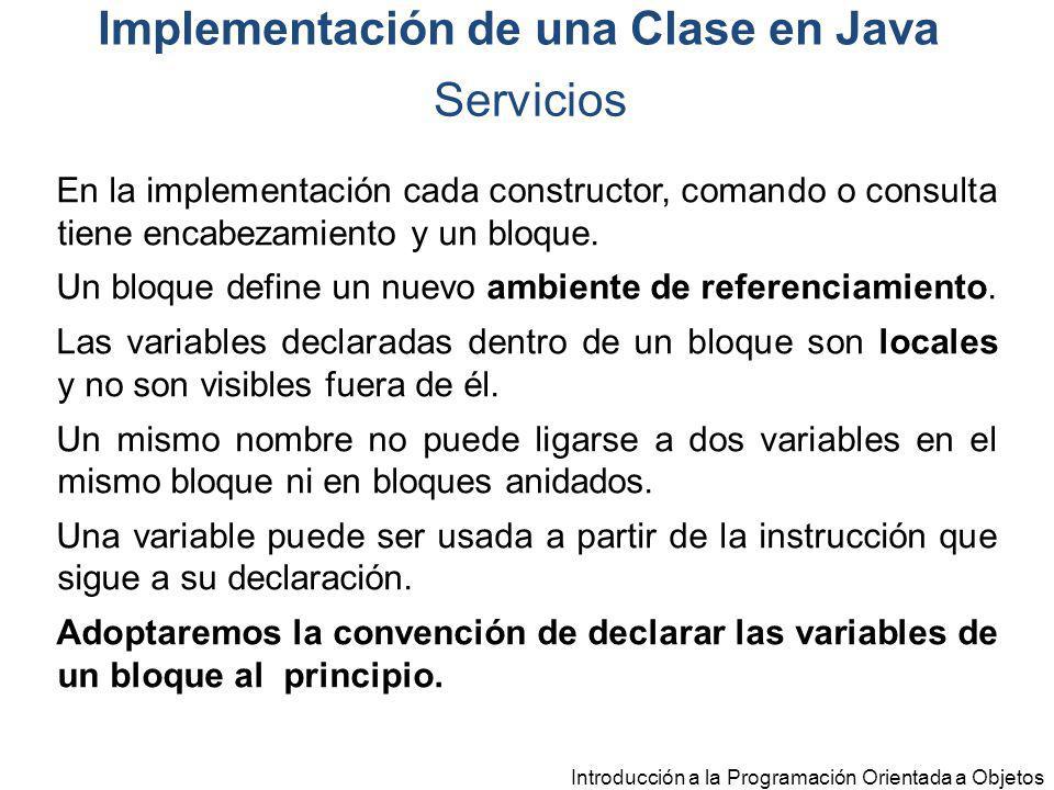 Introducción a la Programación Orientada a Objetos En la implementación cada constructor, comando o consulta tiene encabezamiento y un bloque. Un bloq