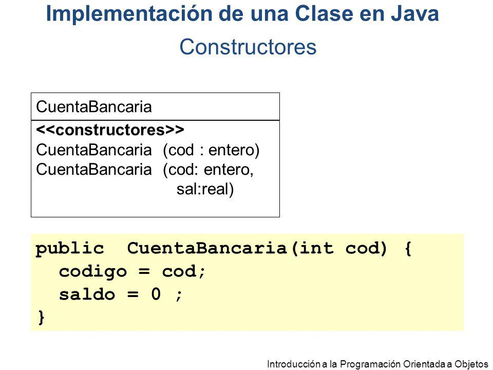 Introducción a la Programación Orientada a Objetos public CuentaBancaria(int cod) { codigo = cod; saldo = 0 ; } CuentaBancaria > CuentaBancaria (cod :