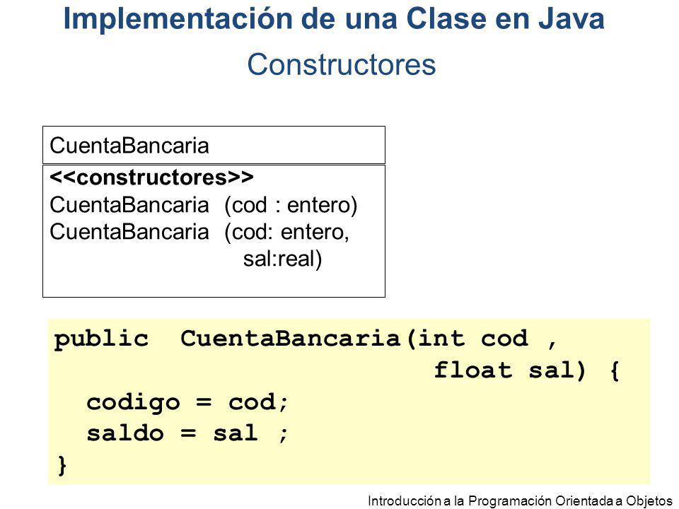 Introducción a la Programación Orientada a Objetos CuentaBancaria > CuentaBancaria (cod : entero) CuentaBancaria (cod: entero, sal:real) Implementació