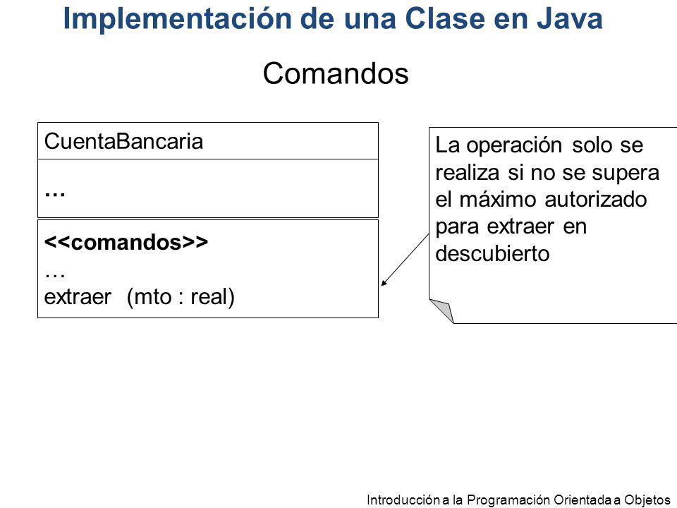 Introducción a la Programación Orientada a Objetos CuentaBancaria … > … extraer (mto : real) La operación solo se realiza si no se supera el máximo au