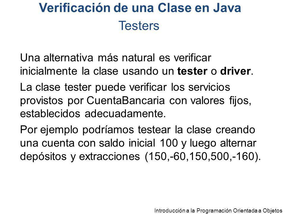 Introducción a la Programación Orientada a Objetos Una alternativa más natural es verificar inicialmente la clase usando un tester o driver. La clase