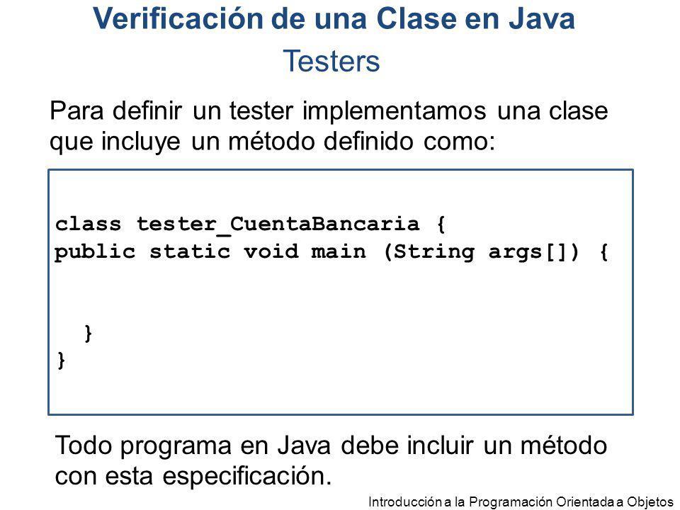 Introducción a la Programación Orientada a Objetos Testers Para definir un tester implementamos una clase que incluye un método definido como: class t