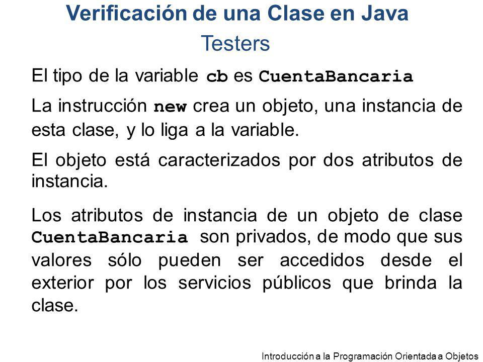 El tipo de la variable cb es CuentaBancaria La instrucción new crea un objeto, una instancia de esta clase, y lo liga a la variable. El objeto está ca