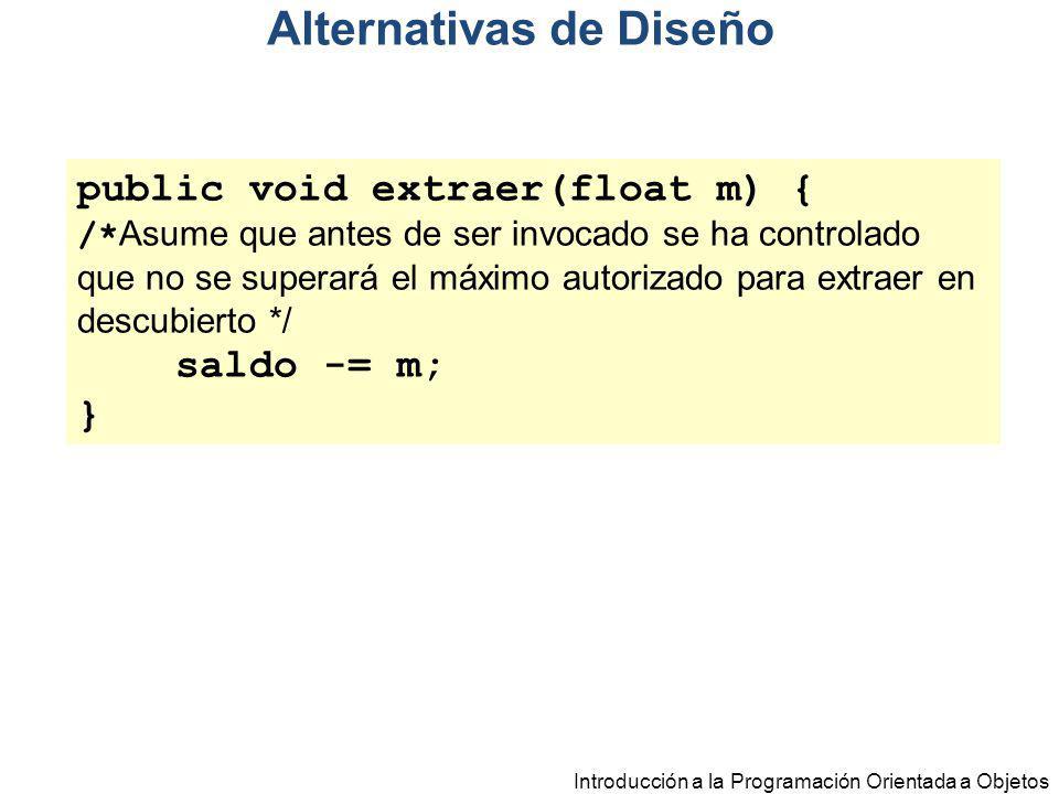 Introducción a la Programación Orientada a Objetos public void extraer(float m) { /* Asume que antes de ser invocado se ha controlado que no se supera