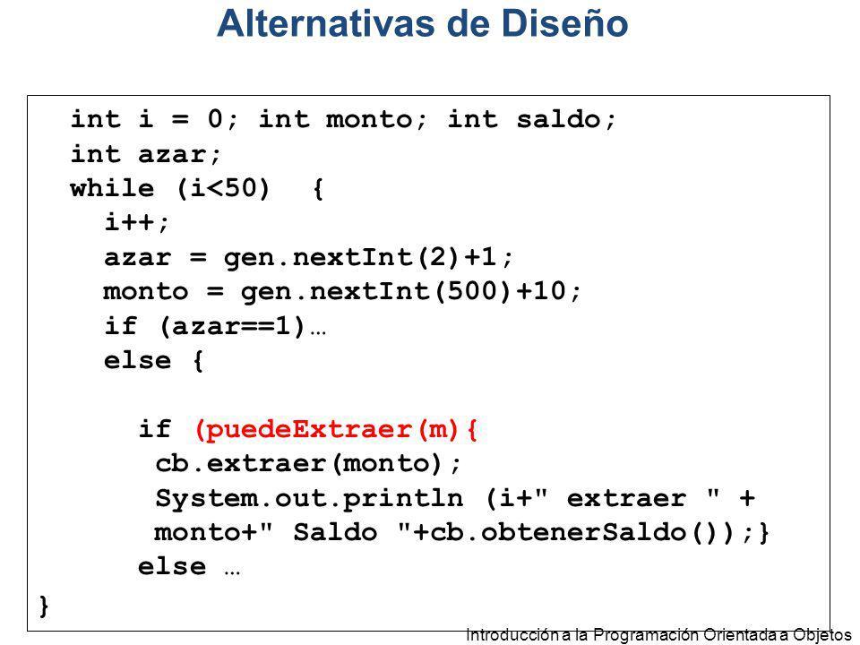 Introducción a la Programación Orientada a Objetos int i = 0; int monto; int saldo; int azar; while (i<50) { i++; azar = gen.nextInt(2)+1; monto = gen