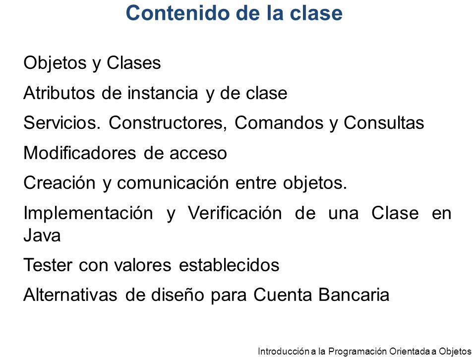 Introducción a la Programación Orientada a Objetos Contenido de la clase Objetos y Clases Atributos de instancia y de clase Servicios. Constructores,