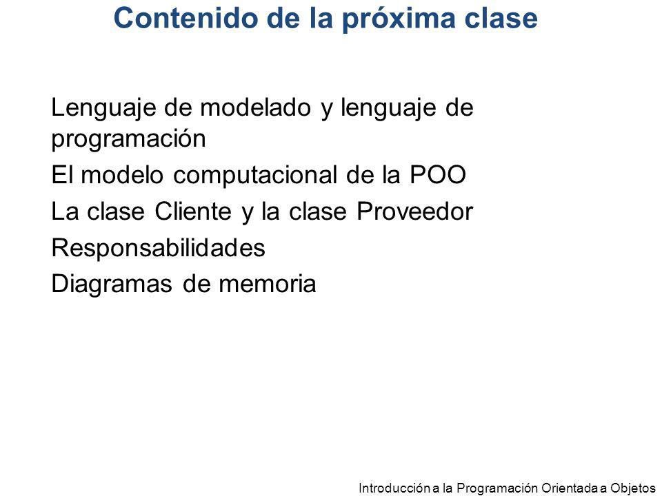 Introducción a la Programación Orientada a Objetos Contenido de la próxima clase Lenguaje de modelado y lenguaje de programación El modelo computacion