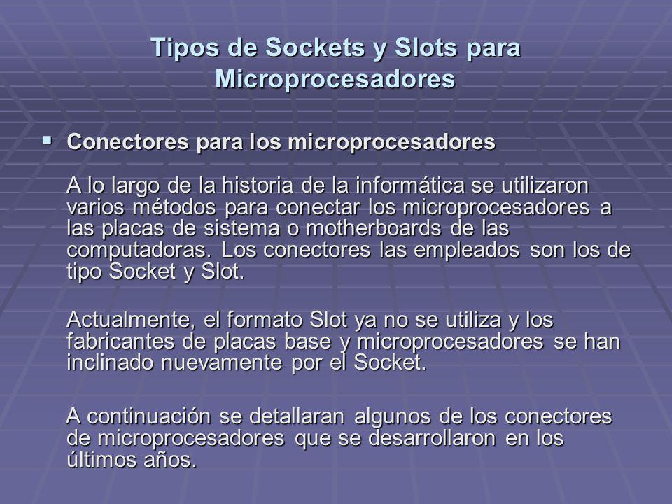 Tipos de Sockets y Slots para Microprocesadores Conectores para los microprocesadores A lo largo de la historia de la informática se utilizaron varios