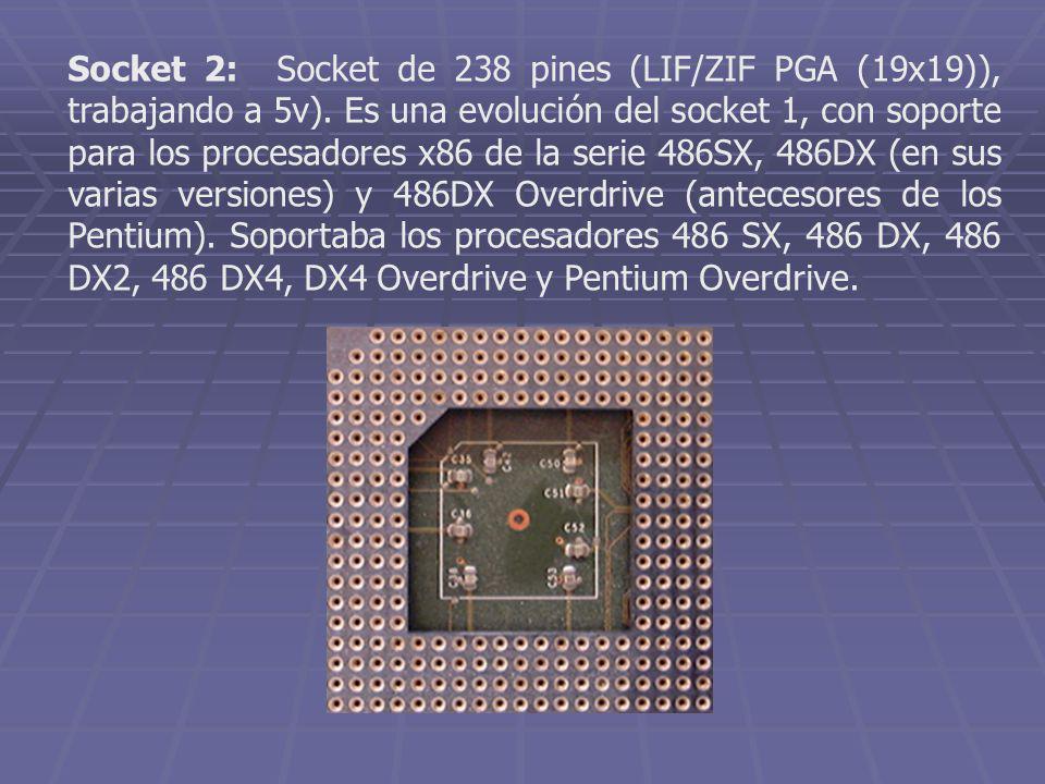 Socket 2: Socket de 238 pines (LIF/ZIF PGA (19x19)), trabajando a 5v). Es una evolución del socket 1, con soporte para los procesadores x86 de la seri