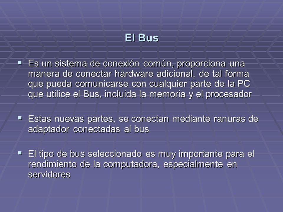 El Bus Es un sistema de conexión común, proporciona una manera de conectar hardware adicional, de tal forma que pueda comunicarse con cualquier parte