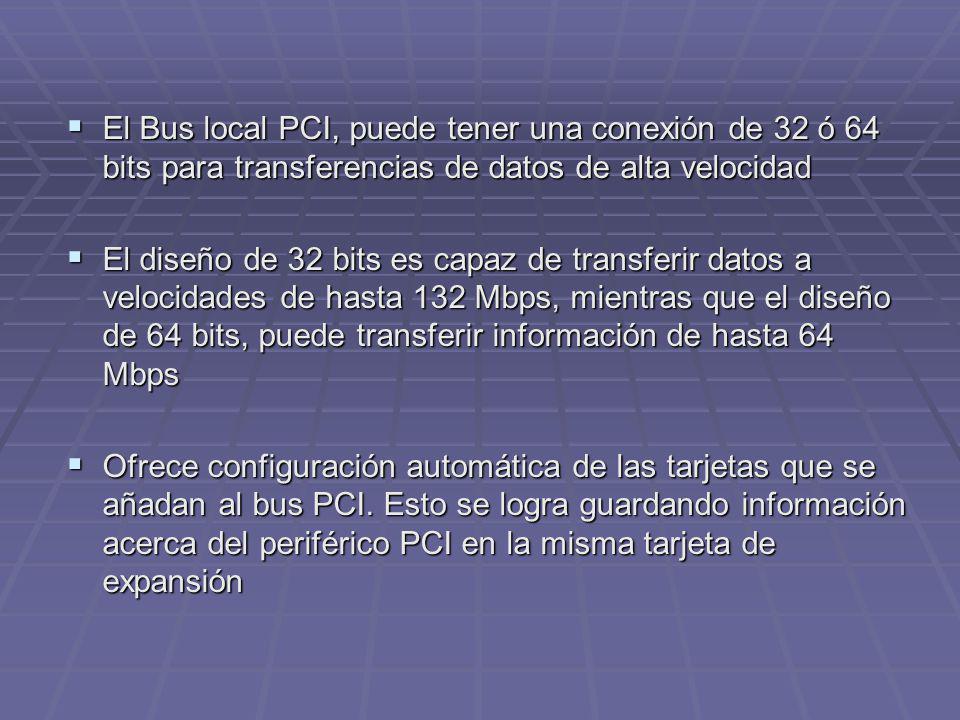 El Bus local PCI, puede tener una conexión de 32 ó 64 bits para transferencias de datos de alta velocidad El Bus local PCI, puede tener una conexión d