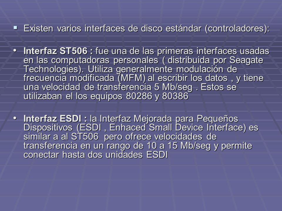 Existen varios interfaces de disco estándar (controladores): Existen varios interfaces de disco estándar (controladores): Interfaz ST506 : fue una de