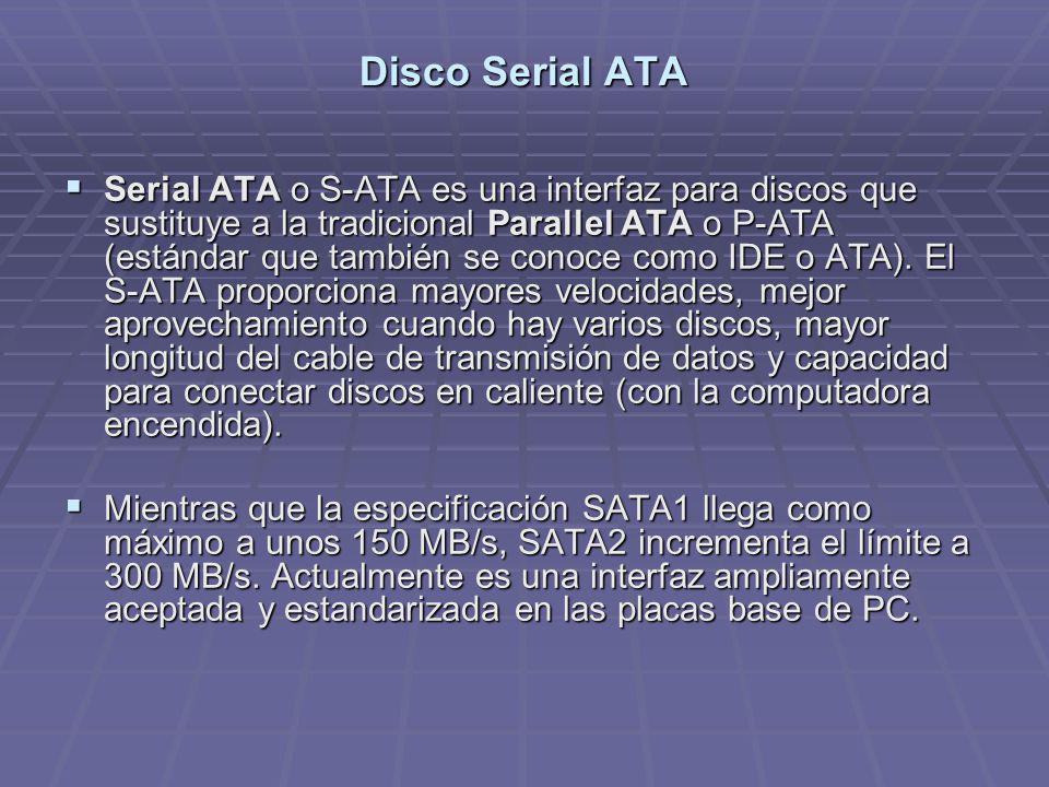 Disco Serial ATA Serial ATA o S-ATA es una interfaz para discos que sustituye a la tradicional Parallel ATA o P-ATA (estándar que también se conoce co