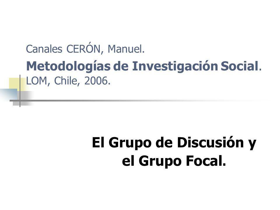 Canales CERÓN, Manuel. Metodologías de Investigación Social. LOM, Chile, 2006. El Grupo de Discusión y el Grupo Focal.