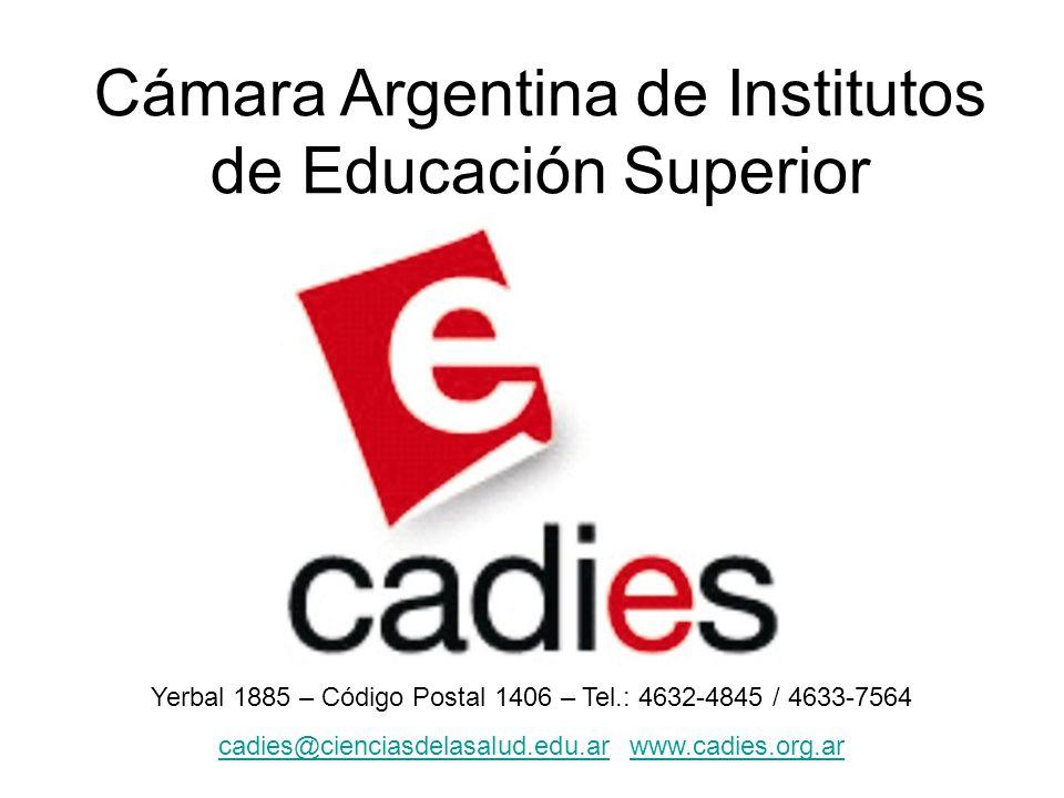 Cámara Argentina de Institutos de Educación Superior Yerbal 1885 – Código Postal 1406 – Tel.: 4632-4845 / 4633-7564 cadies@cienciasdelasalud.edu.arcadies@cienciasdelasalud.edu.ar www.cadies.org.arwww.cadies.org.ar