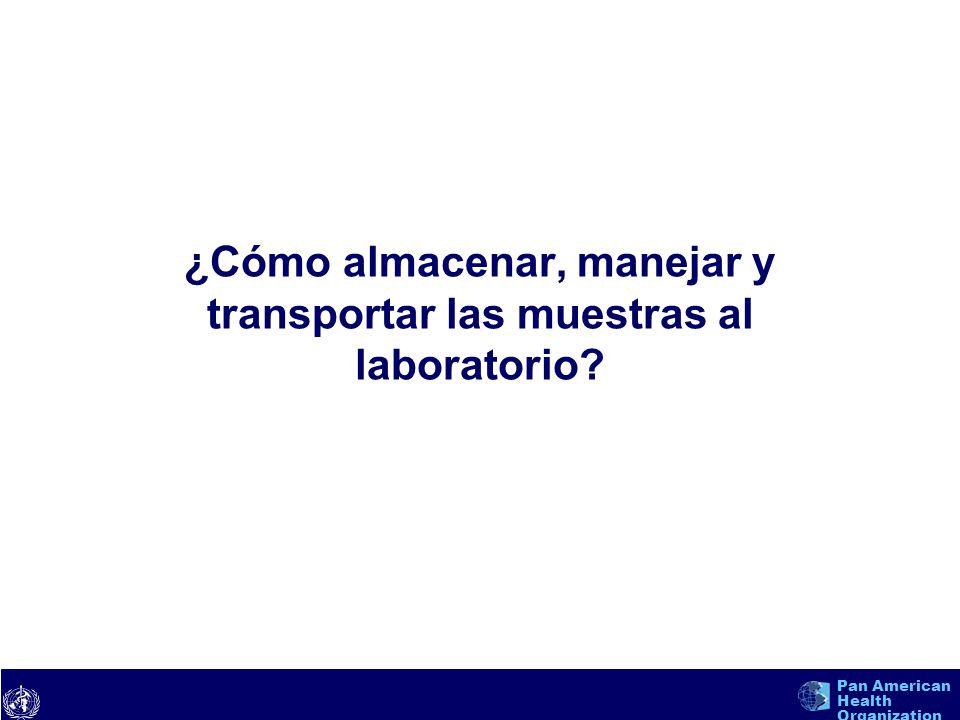 text Pan American Health Organization ¿Cómo almacenar, manejar y transportar las muestras al laboratorio? 26