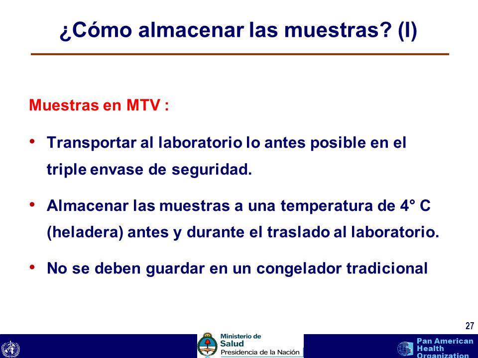 text 27 Pan American Health Organization ¿Cómo almacenar las muestras? (I) Muestras en MTV : Transportar al laboratorio lo antes posible en el triple