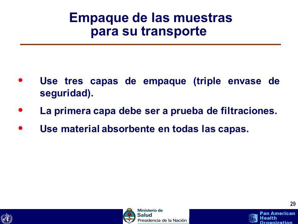 text 29 Pan American Health Organization Empaque de las muestras para su transporte Use tres capas de empaque (triple envase de seguridad). La primera