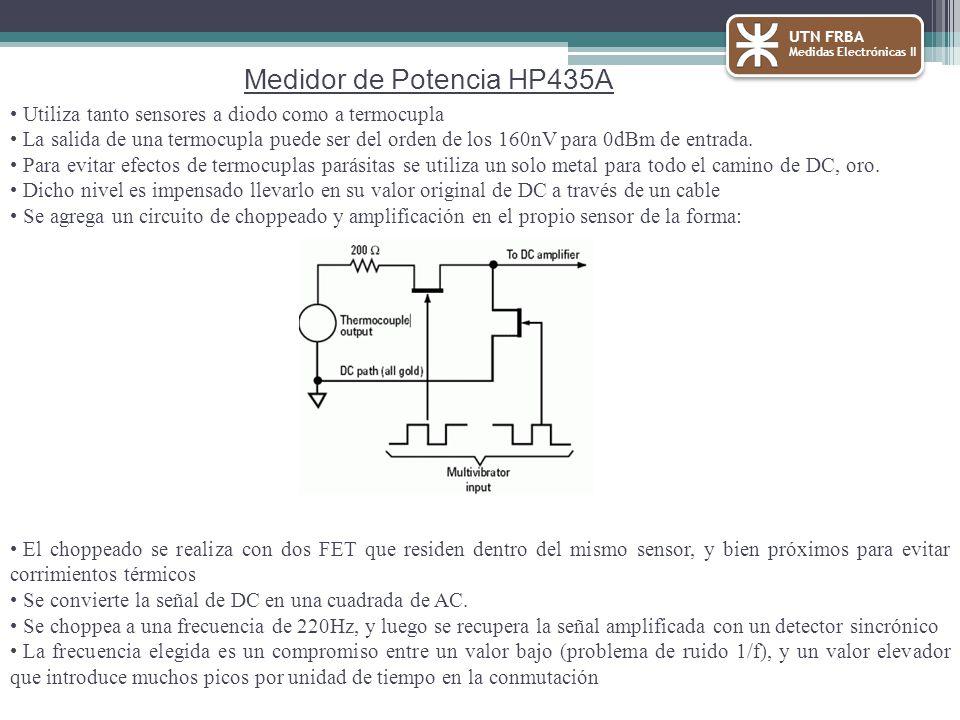 UTN FRBA Medidas Electrónicas II Medidor de Potencia HP435A Utiliza tanto sensores a diodo como a termocupla La salida de una termocupla puede ser del orden de los 160nV para 0dBm de entrada.