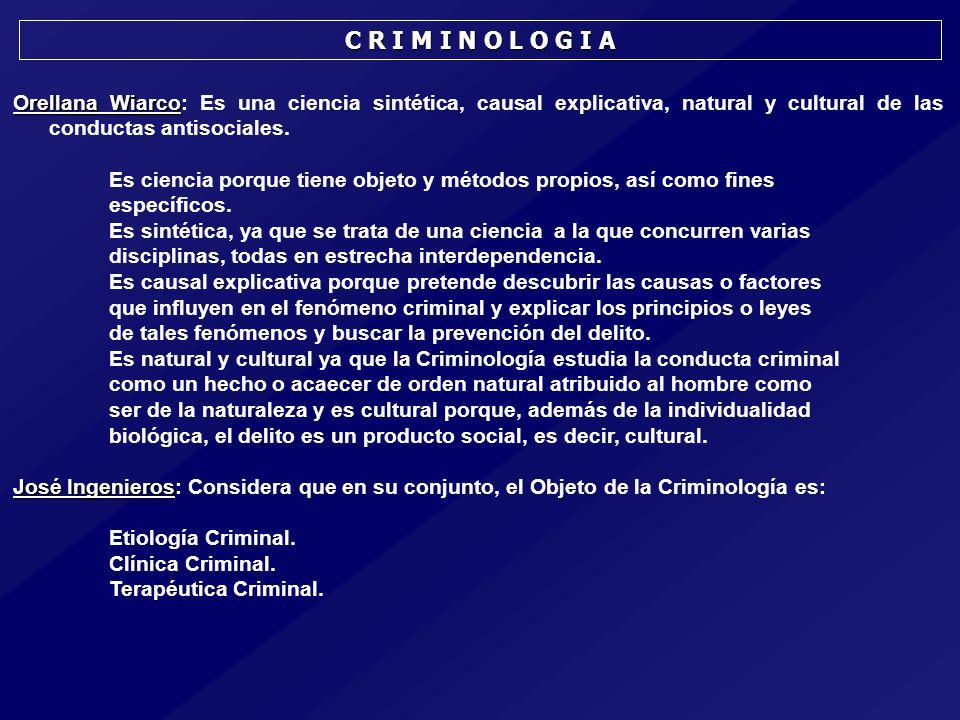 Orellana Wiarco Orellana Wiarco: Es una ciencia sintética, causal explicativa, natural y cultural de las conductas antisociales.