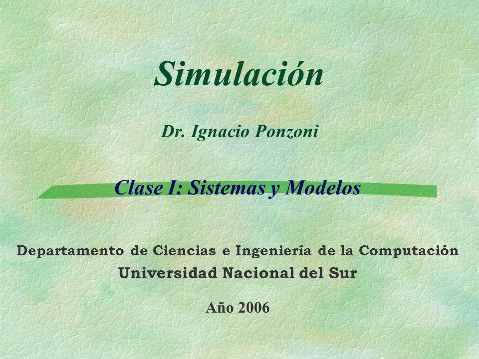 Simulación Dr. Ignacio Ponzoni Clase I: Sistemas y Modelos Departamento de Ciencias e Ingeniería de la Computación Universidad Nacional del Sur Año 20