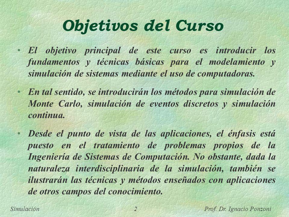 Simulación 2 Prof. Dr. Ignacio Ponzoni Objetivos del Curso El objetivo principal de este curso es introducir los fundamentos y técnicas básicas para e