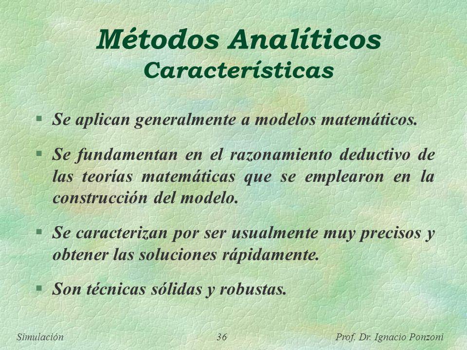 Simulación 36 Prof. Dr. Ignacio Ponzoni Métodos Analíticos Características Se aplican generalmente a modelos matemáticos. Se fundamentan en el razonam
