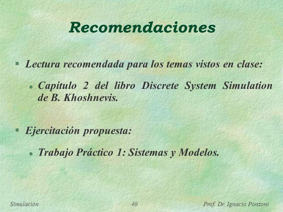 Simulación 40 Prof. Dr. Ignacio Ponzoni Recomendaciones Lectura recomendada para los temas vistos en clase: l Capítulo 2 del libro Discrete System Sim