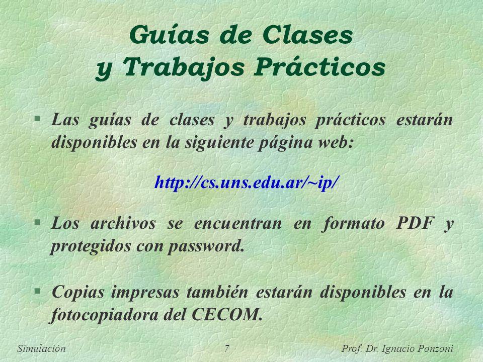 Simulación 7 Prof. Dr. Ignacio Ponzoni Guías de Clases y Trabajos Prácticos Las guías de clases y trabajos prácticos estarán disponibles en la siguien
