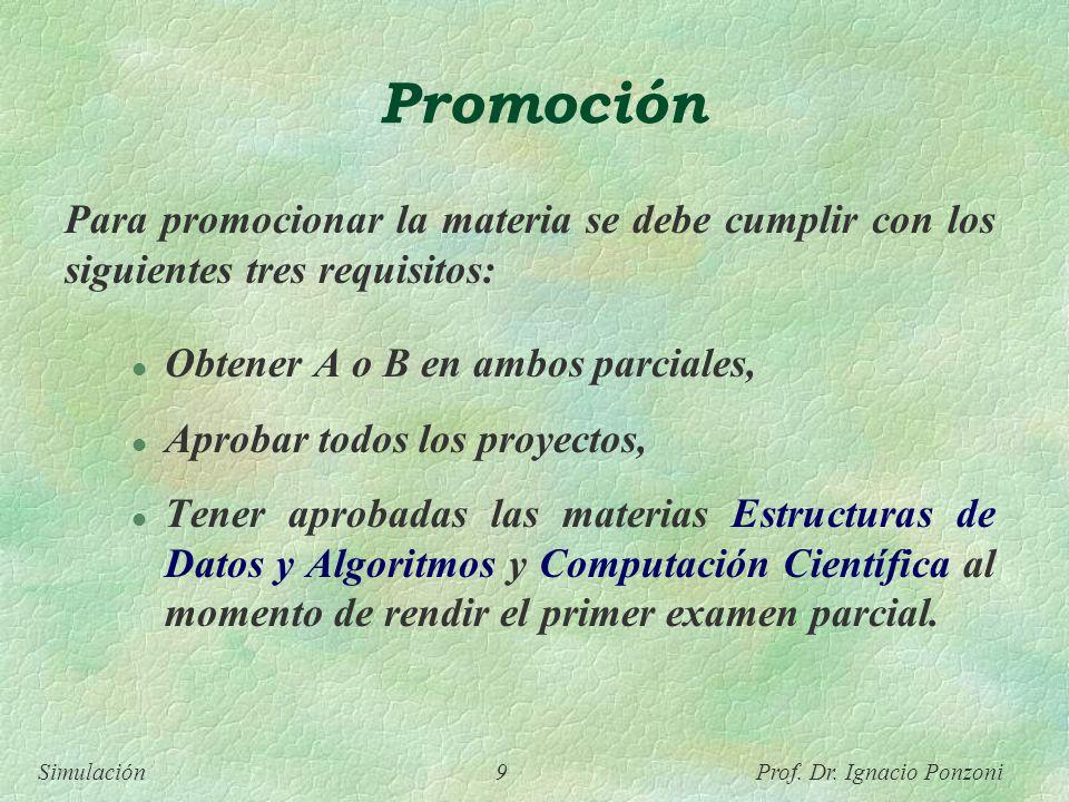Simulación 9 Prof. Dr. Ignacio Ponzoni Promoción Para promocionar la materia se debe cumplir con los siguientes tres requisitos: l Obtener A o B en am
