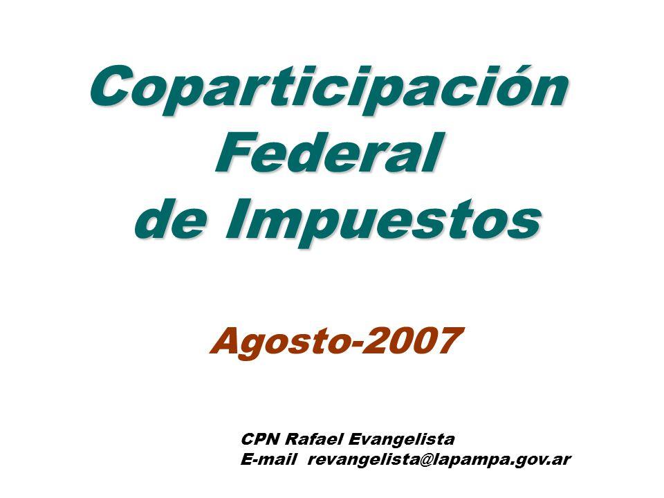 CoparticipaciónFederal de Impuestos Agosto-2007 CPN Rafael Evangelista E-mail revangelista@lapampa.gov.ar