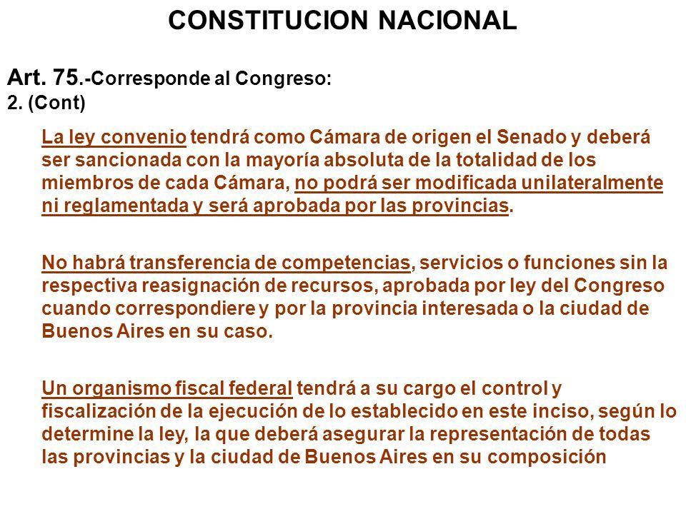 CONSTITUCION NACIONAL Art. 75.-Corresponde al Congreso: 2. (Cont) La ley convenio tendrá como Cámara de origen el Senado y deberá ser sancionada con l